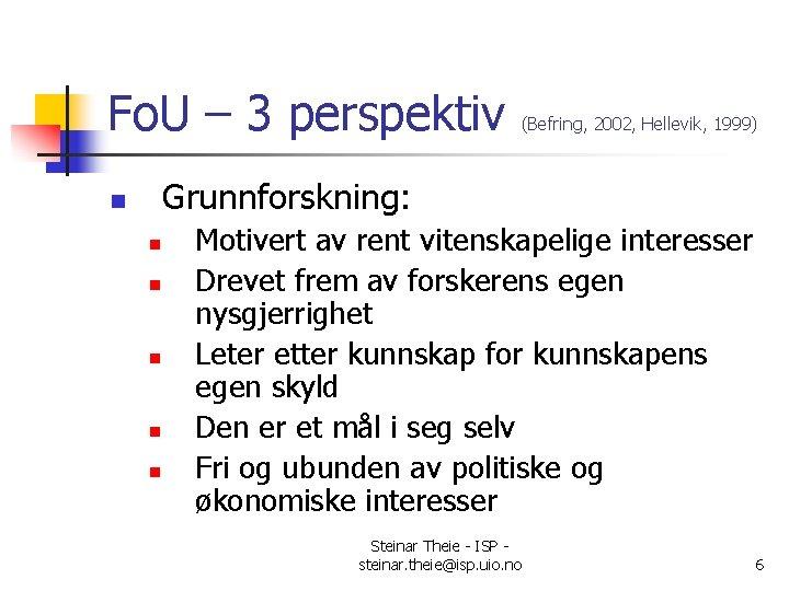 Fo. U – 3 perspektiv (Befring, 2002, Hellevik, 1999) Grunnforskning: n n n Motivert