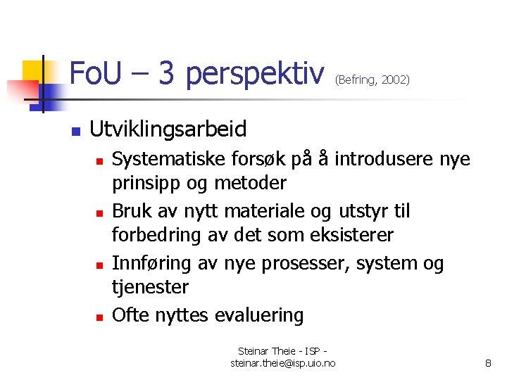 Fo. U – 3 perspektiv n (Befring, 2002) Utviklingsarbeid n n Systematiske forsøk på