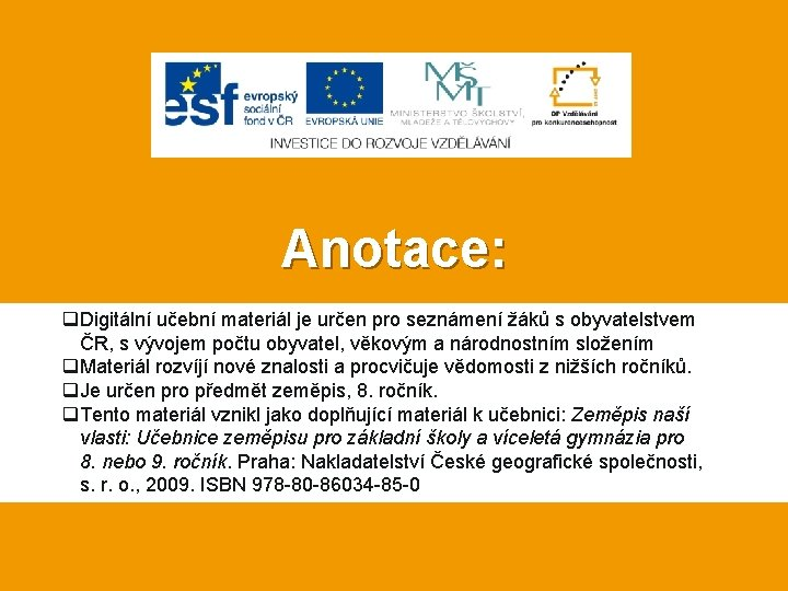 Anotace: q. Digitální učební materiál je určen pro seznámení žáků s obyvatelstvem ČR, s