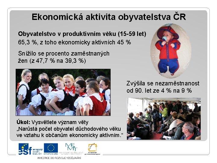 Ekonomická aktivita obyvatelstva ČR Obyvatelstvo v produktivním věku (15 -59 let) 65, 3 %,