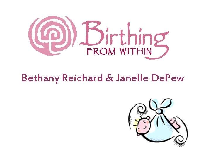 Bethany Reichard & Janelle De. Pew