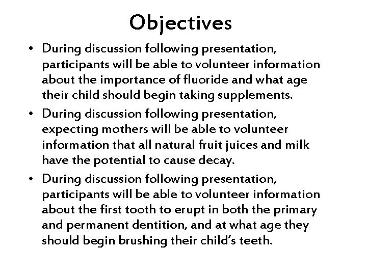 Objectives • During discussion following presentation, participants will be able to volunteer information about