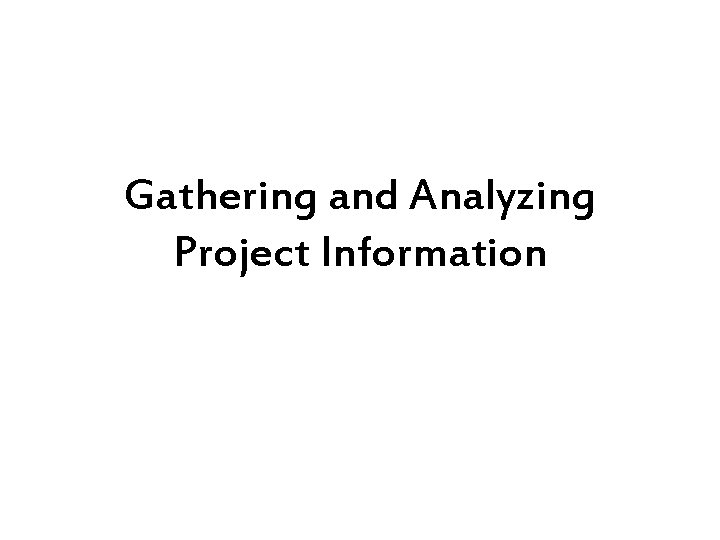 Gathering and Analyzing Project Information