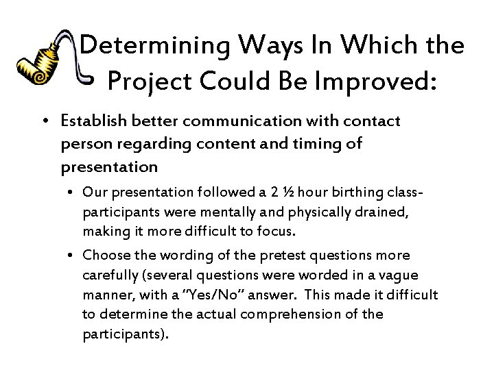 Determining Ways In Which the Project Could Be Improved: • Establish better communication with