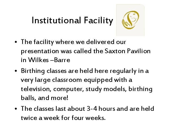 Institutional Facility • The facility where we delivered our presentation was called the Saxton