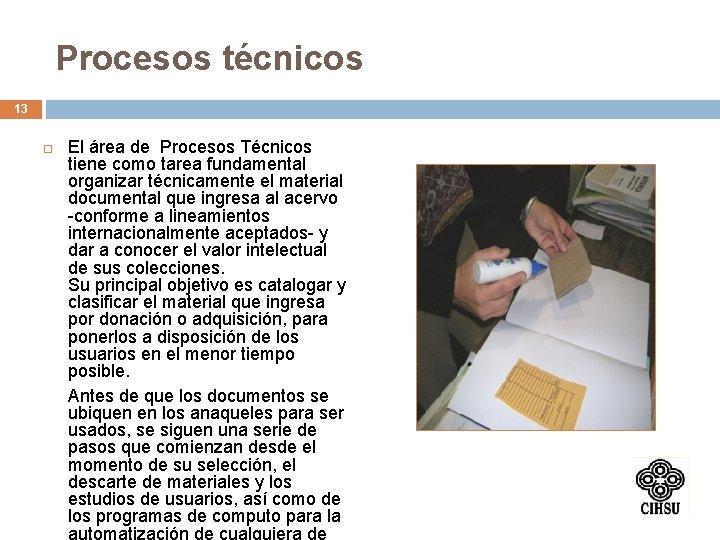 Procesos técnicos 13 El área de Procesos Técnicos tiene como tarea fundamental organizar técnicamente