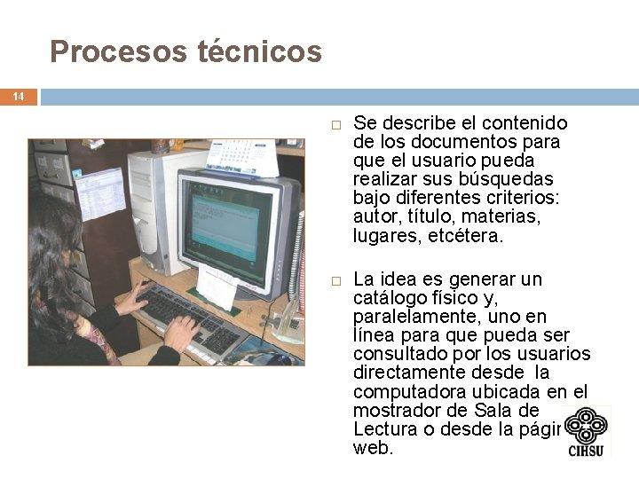 Procesos técnicos 14 Se describe el contenido de los documentos para que el usuario