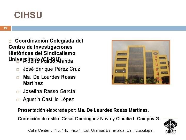 CIHSU 19 Coordinación Colegiada del Centro de Investigaciones Históricas del Sindicalismo Universitario (CIHSU) Alberto