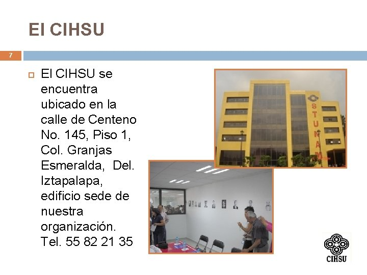El CIHSU 7 El CIHSU se encuentra ubicado en la calle de Centeno No.