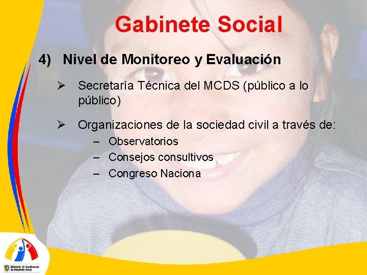 Gabinete Social 4) Nivel de Monitoreo y Evaluación Ø Secretaría Técnica del MCDS (público