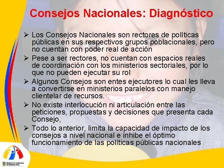 Consejos Nacionales: Diagnóstico Ø Los Consejos Nacionales son rectores de políticas públicas en sus