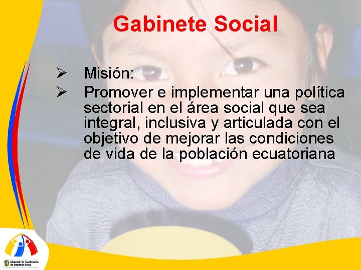 Gabinete Social Ø Misión: Ø Promover e implementar una política sectorial en el área