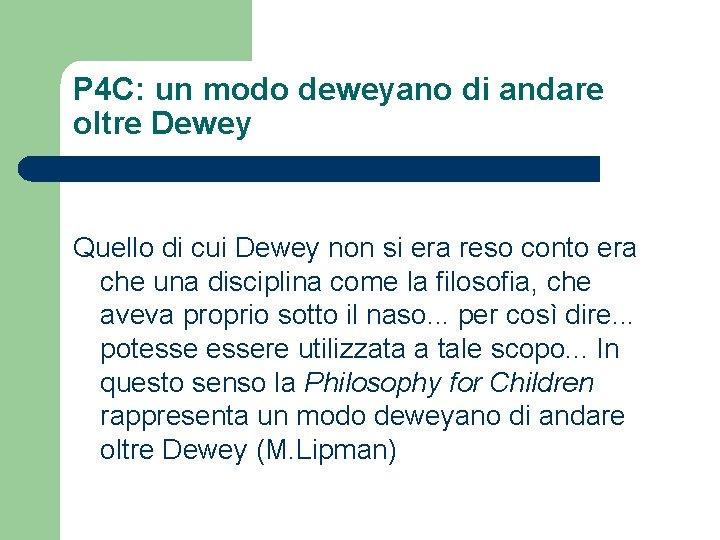 P 4 C: un modo deweyano di andare oltre Dewey Quello di cui Dewey