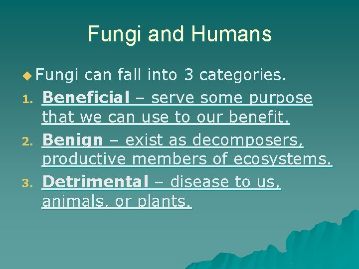 Fungi and Humans u Fungi 1. 2. 3. can fall into 3 categories. Beneficial