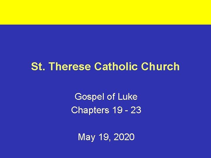 St. Therese Catholic Church Gospel of Luke Chapters 19 - 23 May 19, 2020