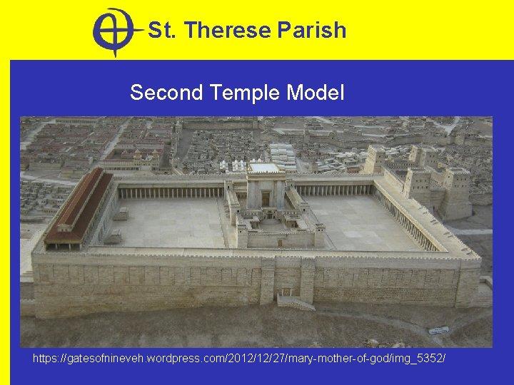 St. Therese Parish Second Temple Model https: //gatesofnineveh. wordpress. com/2012/12/27/mary-mother-of-god/img_5352/