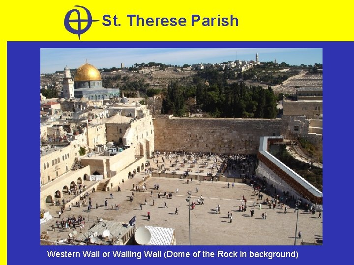 St. Therese Parish Western Wall or Wailing Wall (Dome of the Rock in background)