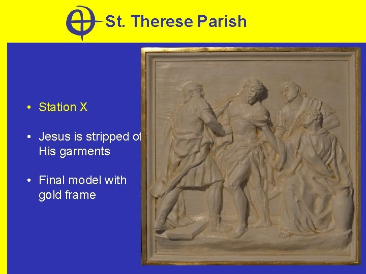 St. Therese Parish • Station X • Jesus is stripped of His garments •