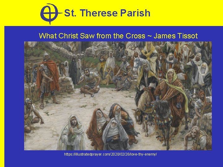 St. Therese Parish What Christ Saw from the Cross ~ James Tissot https: //illustratedprayer.