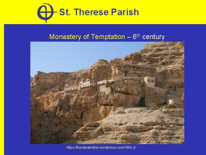 St. Therese Parish Monastery of Temptation – 6 th century https: //travelpalestine. wordpress. com/1604