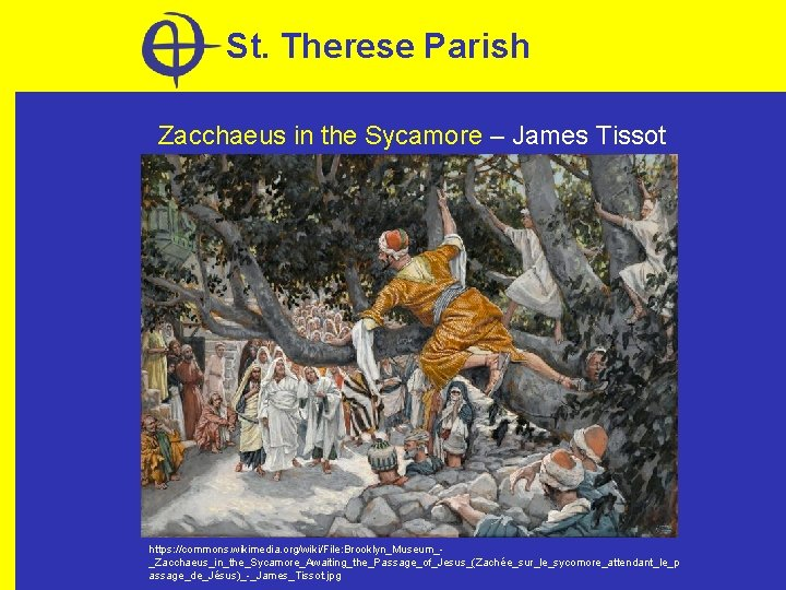 St. Therese Parish Zacchaeus in the Sycamore – James Tissot https: //commons. wikimedia. org/wiki/File: