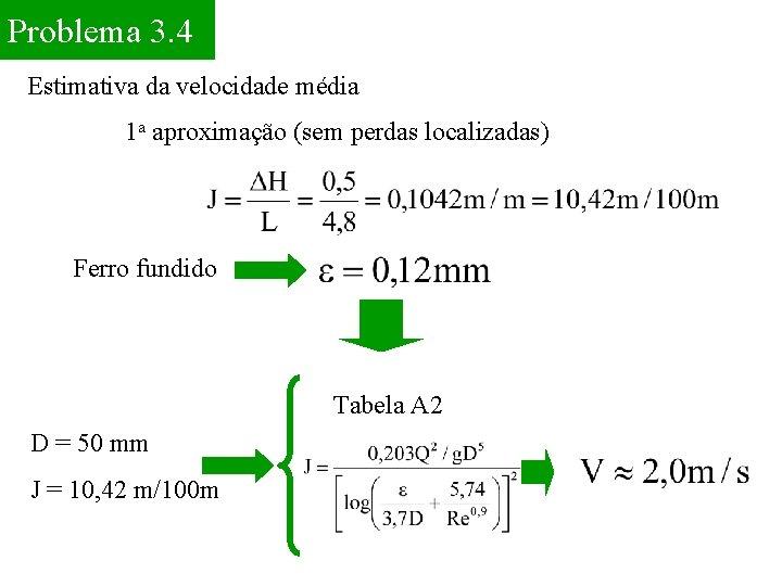 Problema 3. 4 Estimativa da velocidade média 1 a aproximação (sem perdas localizadas) Ferro