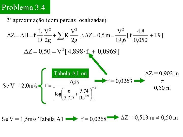 Problema 3. 4 2 a aproximação (com perdas localizadas) Tabela A 1 ou f