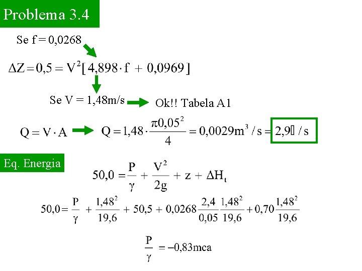 Problema 3. 4 Se f = 0, 0268 Se V = 1, 48 m/s