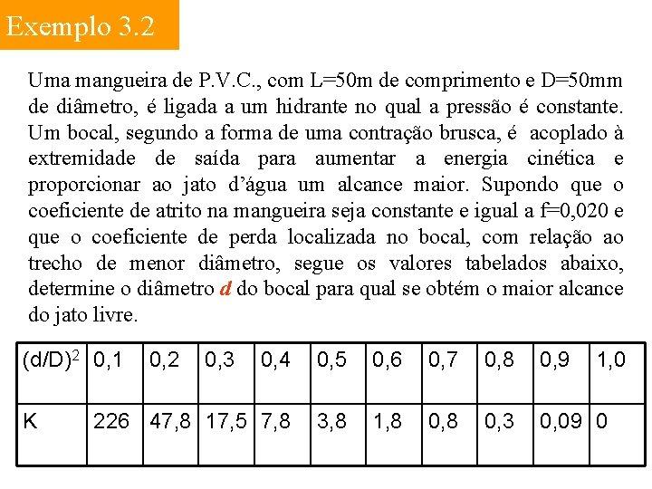 Exemplo 3. 2 Uma mangueira de P. V. C. , com L=50 m de