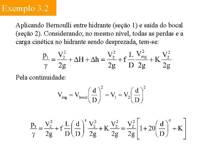 Exemplo 3. 2 Aplicando Bernoulli entre hidrante (seção 1) e saída do bocal (seção