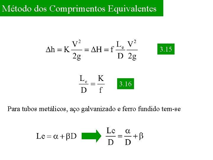 Método dos Comprimentos Equivalentes 3. 15 3. 16 Para tubos metálicos, aço galvanizado e