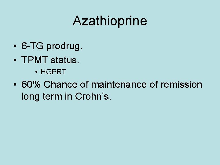 Azathioprine • 6 -TG prodrug. • TPMT status. • HGPRT • 60% Chance of
