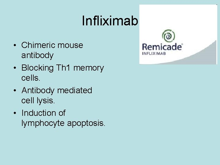 Infliximab • Chimeric mouse antibody • Blocking Th 1 memory cells. • Antibody mediated