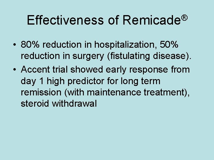Effectiveness of Remicade® • 80% reduction in hospitalization, 50% reduction in surgery (fistulating disease).