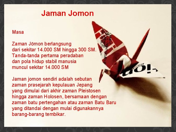 Jaman Jomon Masa Zaman Jōmon berlangsung dari sekitar 14. 000 SM hingga 300 SM.