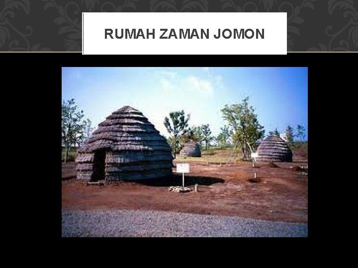 RUMAH ZAMAN JOMON