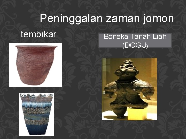 Peninggalan zaman jomon tembikar Boneka Tanah Liah (DOGU)