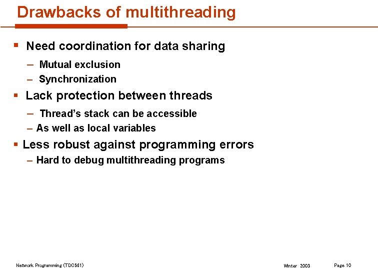 Drawbacks of multithreading § Need coordination for data sharing – Mutual exclusion – Synchronization