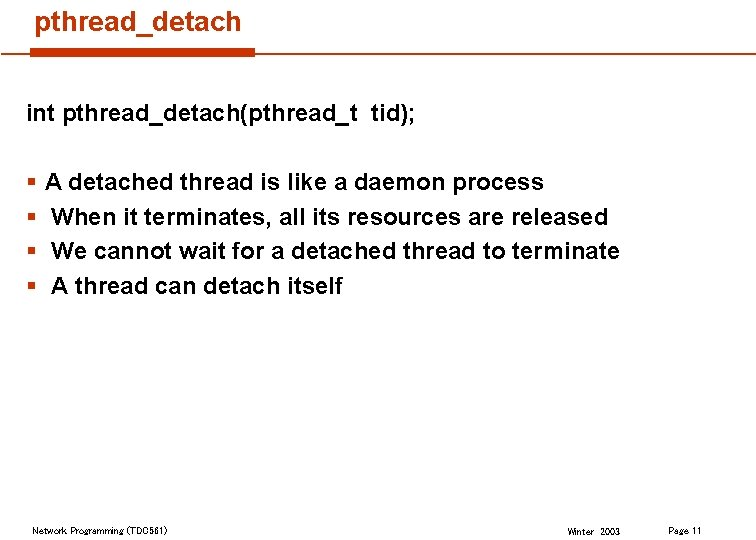 pthread_detach int pthread_detach(pthread_t tid); § § A detached thread is like a daemon process