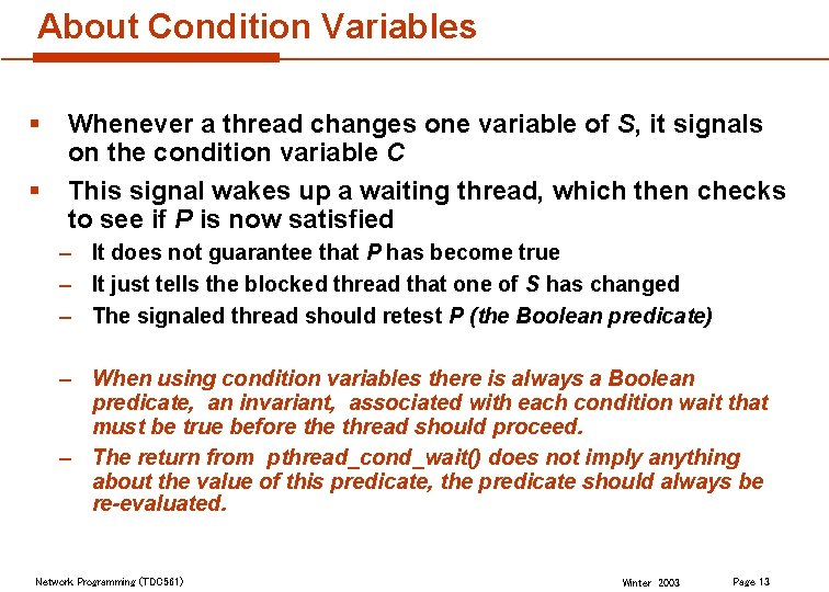 About Condition Variables § § Whenever a thread changes one variable of S, it