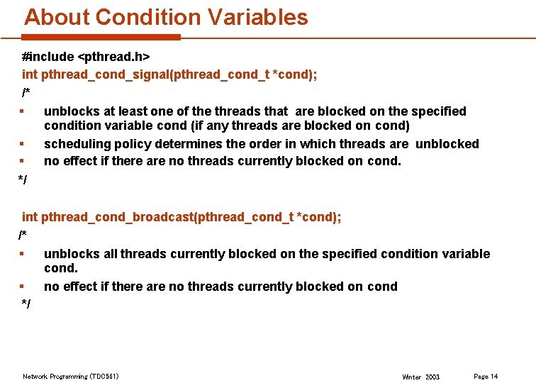 About Condition Variables #include <pthread. h> int pthread_cond_signal(pthread_cond_t *cond); /* § unblocks at least