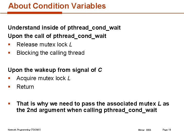 About Condition Variables Understand inside of pthread_cond_wait Upon the call of pthread_cond_wait § Release