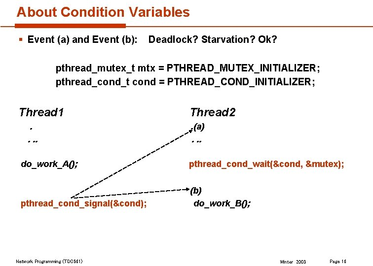 About Condition Variables § Event (a) and Event (b): Deadlock? Starvation? Ok? pthread_mutex_t mtx