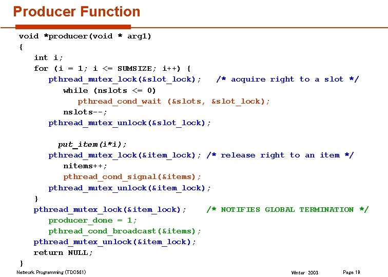 Producer Function void *producer(void * arg 1) { int i; for (i = 1;
