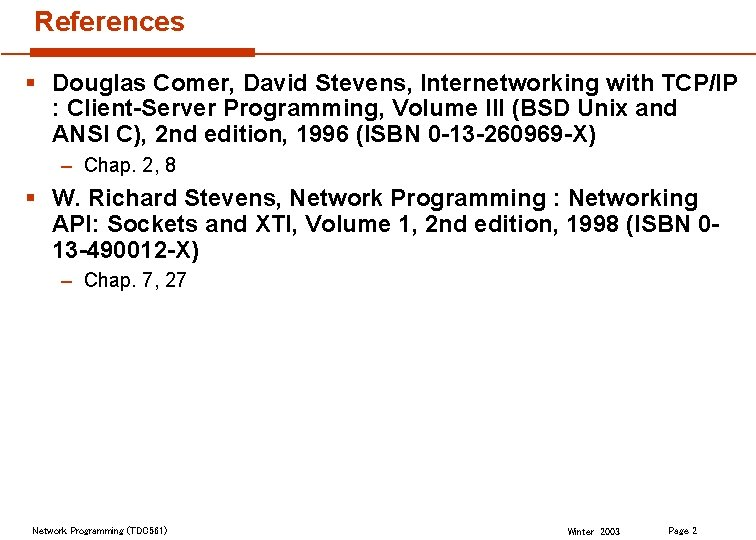 References § Douglas Comer, David Stevens, Internetworking with TCP/IP : Client-Server Programming, Volume III