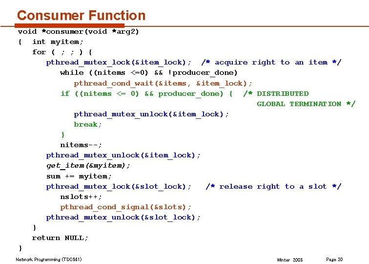 Consumer Function void *consumer(void *arg 2) { int myitem; for ( ; ; )