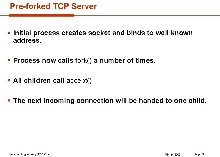 Pre-forked TCP Server § Initial process creates socket and binds to well known address.