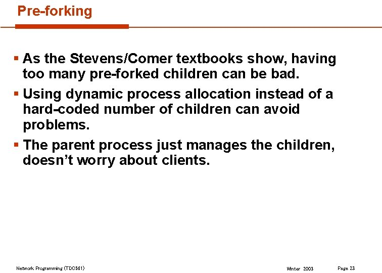 Pre-forking § As the Stevens/Comer textbooks show, having too many pre-forked children can be
