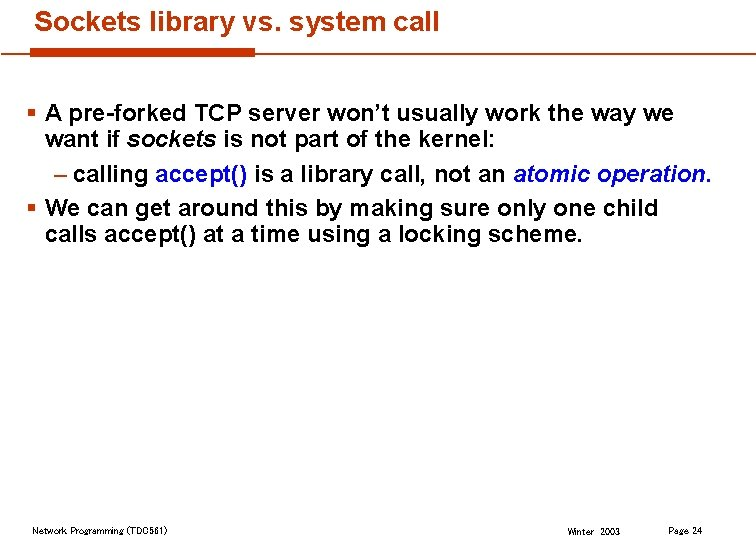 Sockets library vs. system call § A pre-forked TCP server won't usually work the