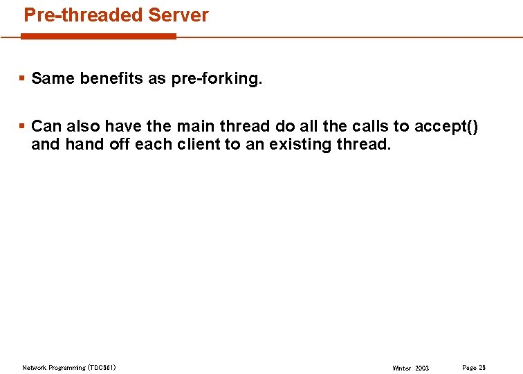 Pre-threaded Server § Same benefits as pre-forking. § Can also have the main thread